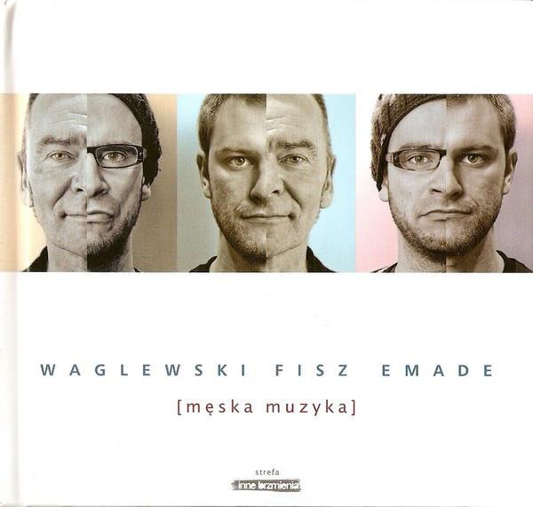 WAGLEWSKI, FISZ, EMADE – Męska Muzyka