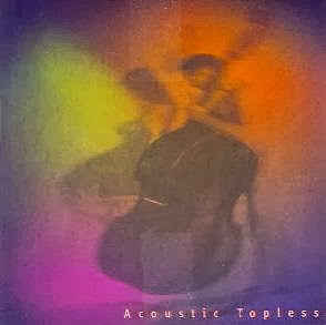 ACOUSTIC TOPLESS – Acoustic Topless