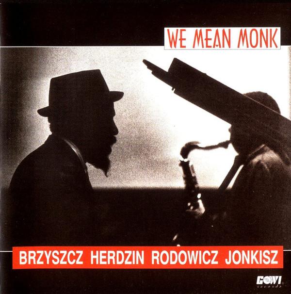 BRZYSZCZ ZBIGNIEW, HERDZIN KRZYSZTOF, RODOWICZ PIOTR, JONKISZ KAZIMIERZ - We Mean Monk