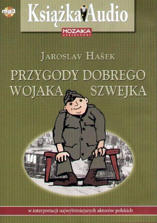 Hasek Jaroslav Przygody Dobrego Wojaka Szwejka