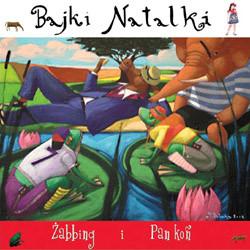 Kukulska Natalia - Bajki Natalki. Żabbing I Pan Koń