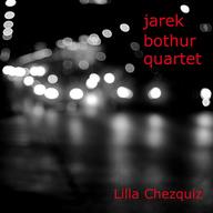 BOTHUR JAREK QUARTET – Lilla Chezquiz