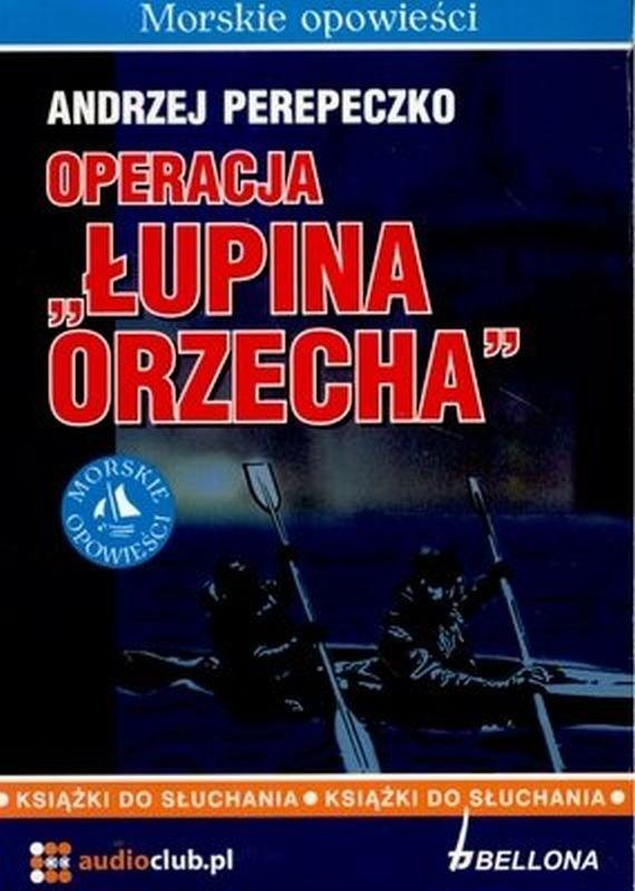 Perepeczko Andrzej Operacja Łupina Orzecha