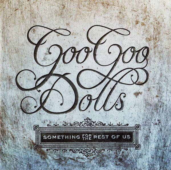 GOO GOO DOLLS – Something For The Rest Of Us