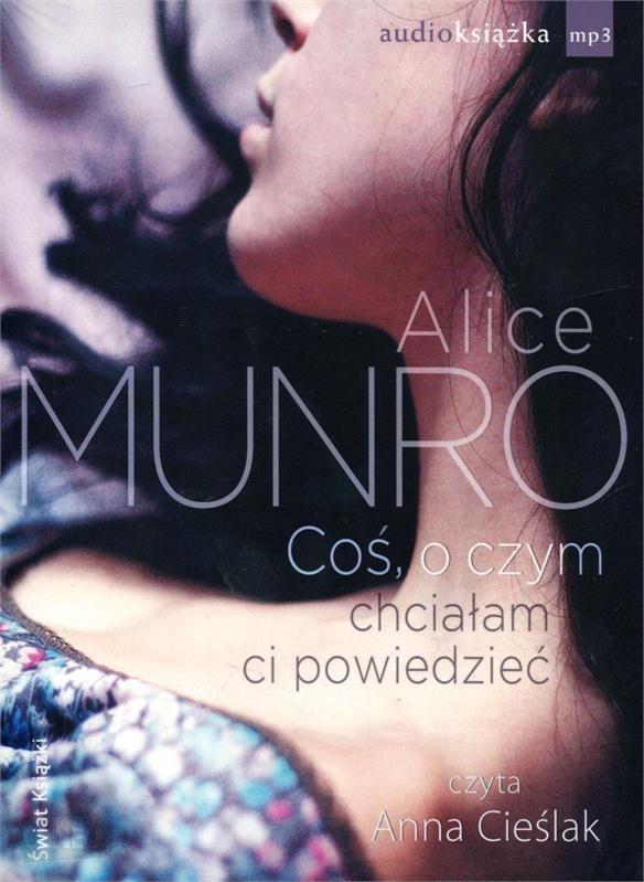 Munro Alice Coś, O Czym Chciałam Ci Powiedzieć