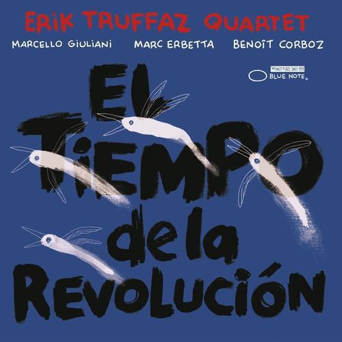 TRUFFAZ ERIK QUARTET – El Tiempo De La Revolucion