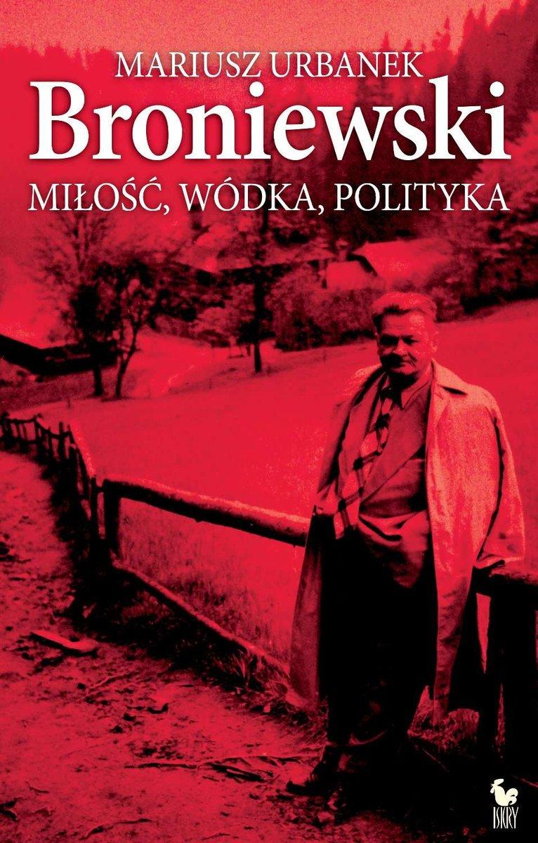 Urbanek Mariusz – Broniewski. Miłość, Wódka, Polityka