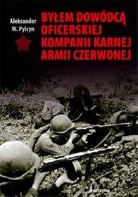 Bylem Dowodca Oficerskiej Kompanii Karnej Armii Czerwonej Aleksander Pylcyn,images Product,9,978 83 11 11442 5