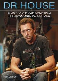Dr House Biografia Hugh Lauriego I Przewodnik Po Serialu Paul Challen,images Product,23,978 83 7648 233 0