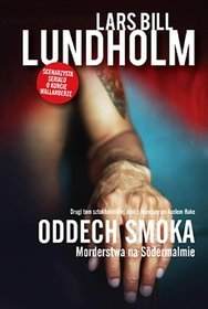 LUNDHOLM LARS BILL  – Oddech Smoka. Morderstwa Na Sodermalmie
