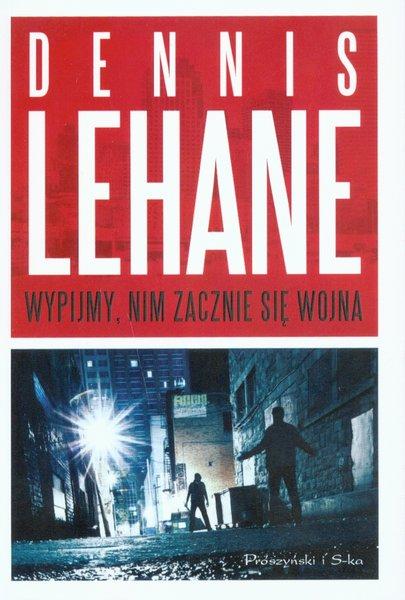 Lehane Dennis – Wypijmy, Nim Zacznie Się Wojna