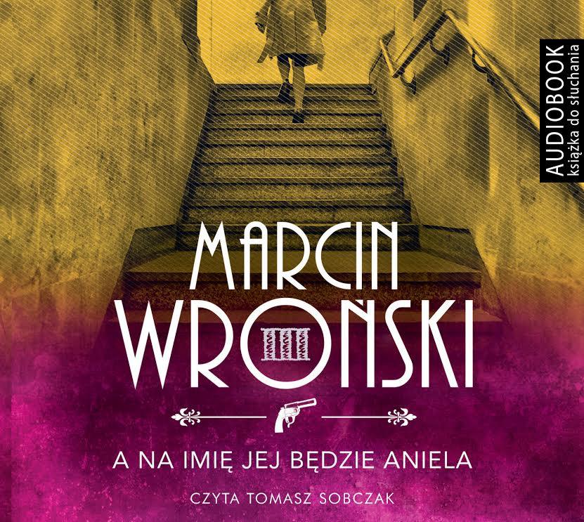 Wroński Marcin – A Na Imię Jej Będzie Aniela