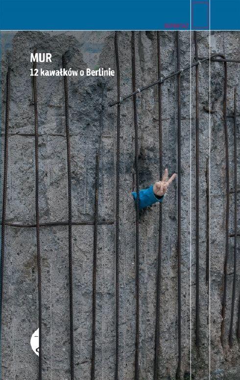 WÓJCIŃSKA AGNIESZKA – Mur. 12 Kawałków O Berlinie