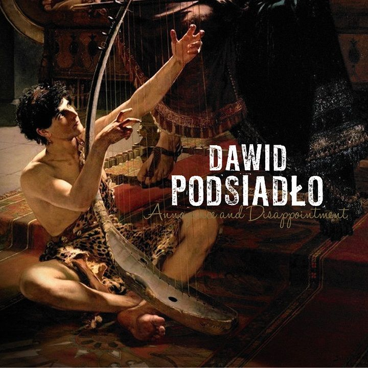 PODSIADŁO DAWID – Annoyance And Disappointment
