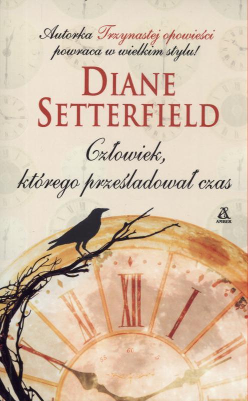 Setterfield Diane – Człowiek, Którego Prześladował Czas