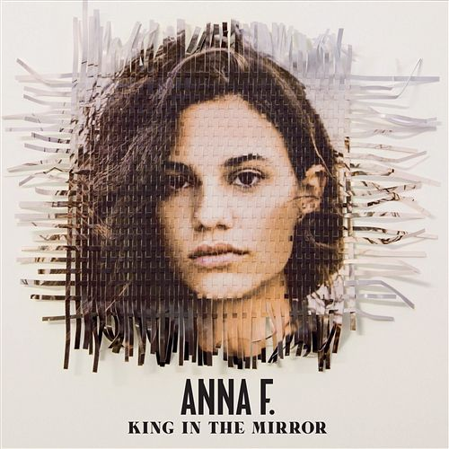 Anna F – King In The Mirror