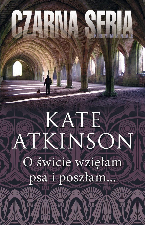 Atkinson Kate – O świcie Wzięłam Psa I Poszłam