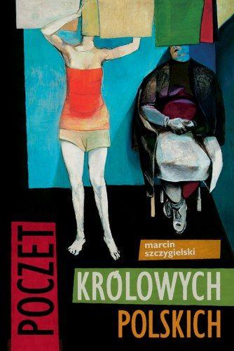 Szczygielski Marcin – Poczet Królowych Polskich