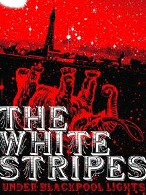 WHITE STRIPES – Under Blackpool Lights
