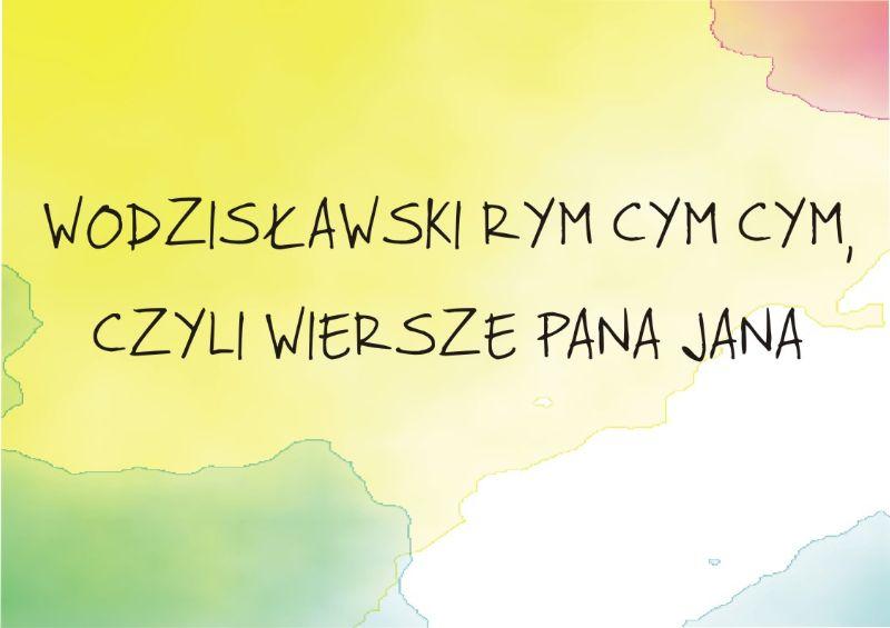 Wodzisławski Rym Cym Cym, Czyli Wiersze Pana Jana