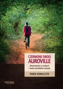 Kowalczyk Paweł - Czerwone drogi Auroville