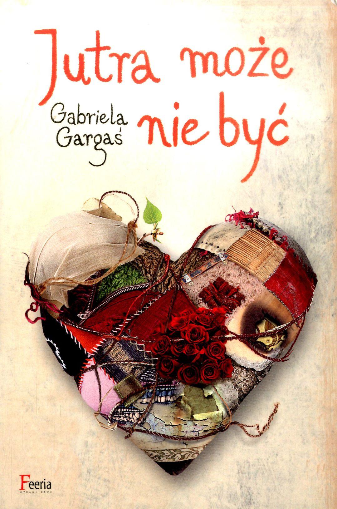 Gargaś Gabriela – Jutra Może Nie Być