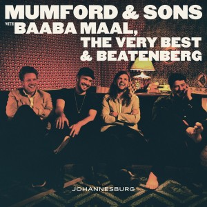 MUMFORD & SONS WITH BAABA MAAL, THE VERY BEST & BEATENBERG – Johannesburg
