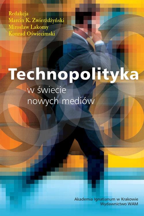 RED. MARCIN K. ZWIERŻDŻYŃSKI, MIROSŁAW LAKOMY, KONRAD OŚWIECIMSKI – Technopolityka W świecie Nowych Mediów
