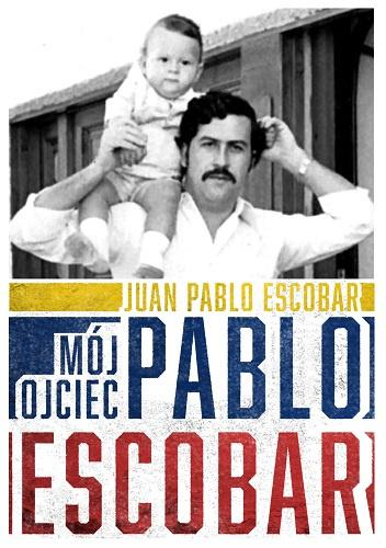 Escobar Juan Pablo – Mój Ojciec Pablo Escobar
