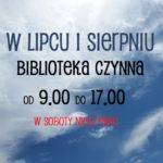 GODZINY OTWARCIA BIBLIOTEKI W LIPCU I SIERPNIU