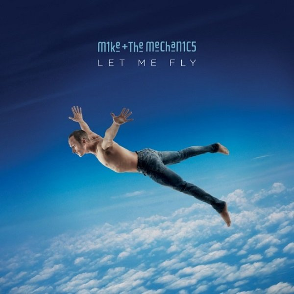 Mike And The Mechanics – Let Me Fly
