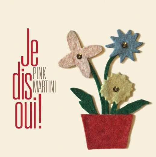 Pink Martini – Je Dis Oui!