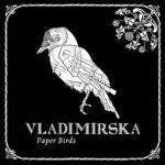 VLADIMIRSKA – Paper Birds