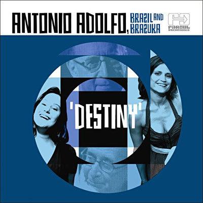 Antonio Adolfo, Brazil And Brazuka – Destiny