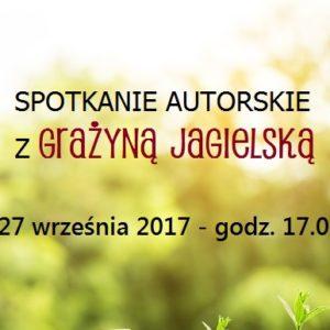 Spotkanie Autorskie Z Grażyną Jagielską – 27 Września 2017 Godz. 17.00