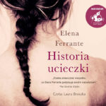 FERRANTE ELENA – GENIALNA PRZYJACIÓŁKA 3. HISTORIA UCIECZKI
