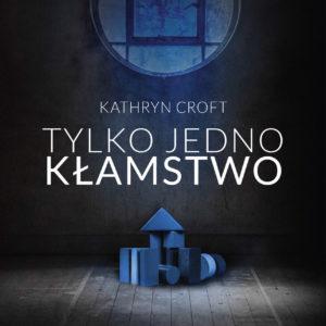 CROFT KATHRYN – Tylko Jedno Kłamstwo