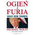 WOLFF MICHAEL – OGIEŃ I FURIA. BIAŁY DOM TRUMPA