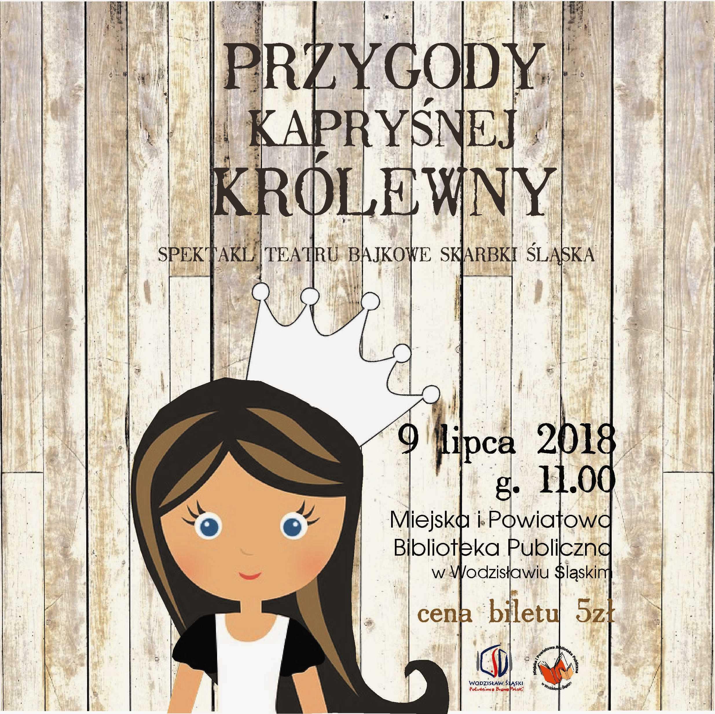 PRZYGODY KAPRYŚNEJ KRÓLEWNY – 9 Lipca 2018 Godz. 11.00