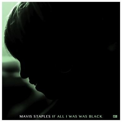 Staples Mavis – If All I Was Was Black