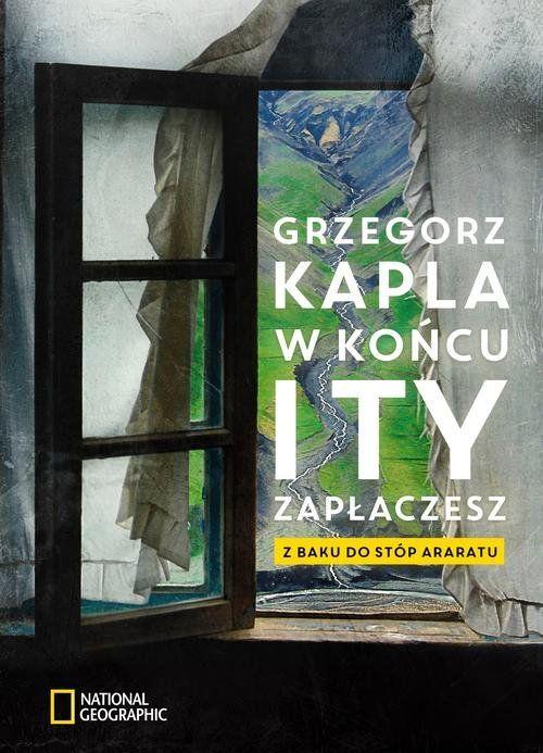 Kapla Gerzegorz – W Końcu I Ty Zapłaczesz, Z Baku Do Stóp Araratu