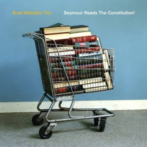 MEHLDAU BRAD TRIO – Seymour Reads The Constitution!