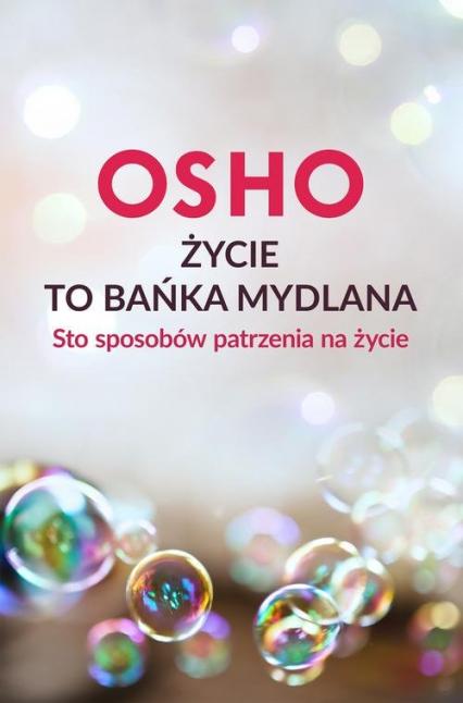 Osho – Życie To Bańka Mydlana . Sto Sposobów Patrzenia Na życie