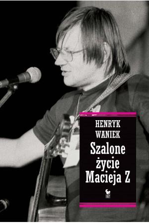 Waniek Henryk – Szalone życie Macieja Z