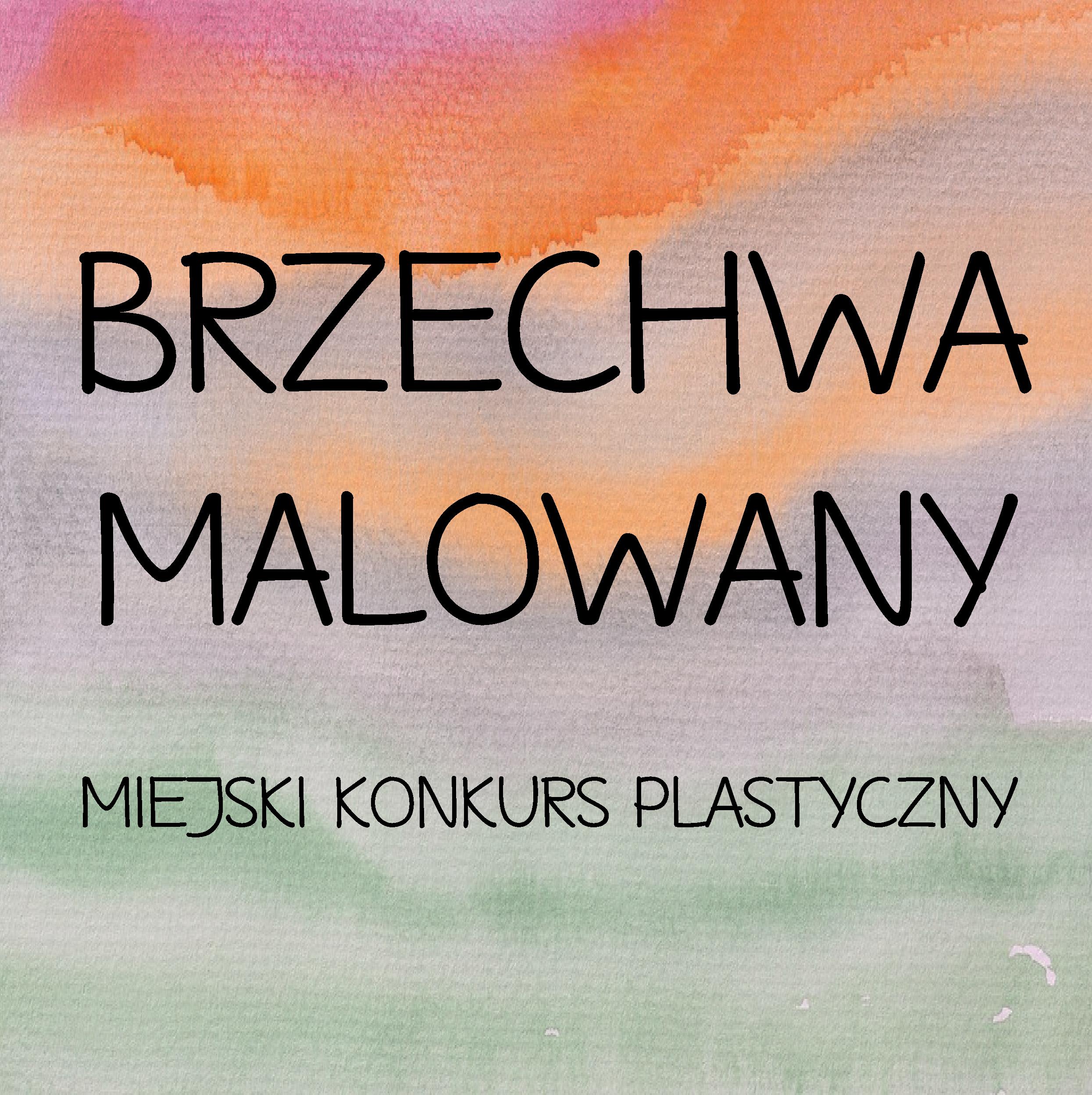 BRZECHWA MALOWANY – MIEJSKI KONKURS PLASTYCZNY