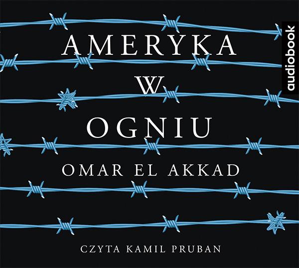 El Akkad Omar – Ameryka W Ogniu