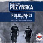 PUZYŃSKA KATARZYNA – POLICJANCI. ULICA : PIERWSI NA MIEJSCU, NAJBLIŻEJ LUDZI, KRWI I OKRUCIEŃSTWA