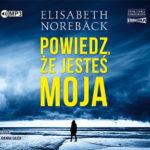 NOREBACK ELISABETH – POWIEDZ, ŻE JESTEŚ MOJA
