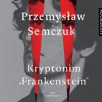 """SEMCZUK PRZEMYSŁAW – KRYPTONIM """"FRANKENSTEIN"""""""
