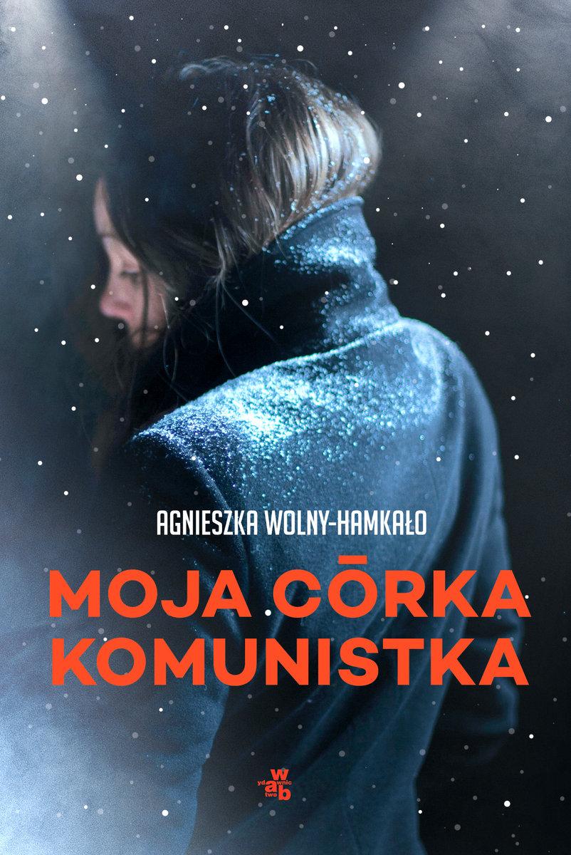 Wolny Hamkało Agnieszka – Moja Córka Komunistka